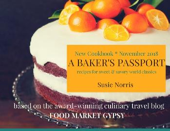 Susie Norris, Food Market Gypsy, A Baker's Passport, recipes, baking, cookbooks, culinary travel